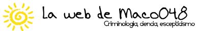 La web de Maco048. Criminología, ciencia, escepticismo